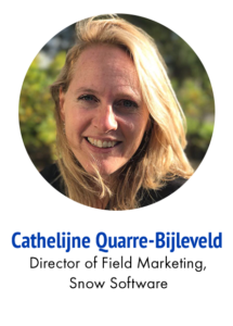 Cathelijne Quarre Bijleveld Director of field marketing Snow software
